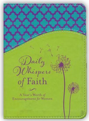 Daily Whispers of Faith-A Year's Worth of Encouragement for Women