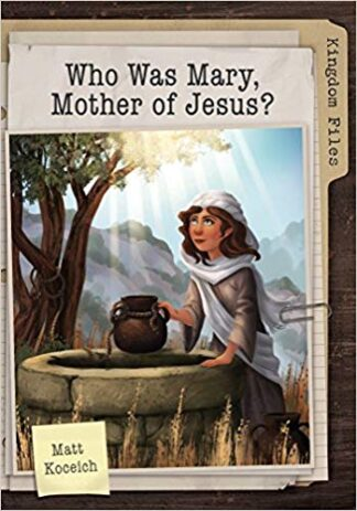 Kingdom Files- Who Was Mary, Mother of Jesus