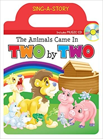 The Animals Came in Two by Two- Sing-a-Story Book with CD Board book – June 1-2018