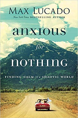 Anxious For Nothing-Finding Calm In A Chaotic World Paperback by Max Lucado