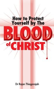 How to Protect Yourself by the Blood of Christ By-DR Rajan Thiagarajah