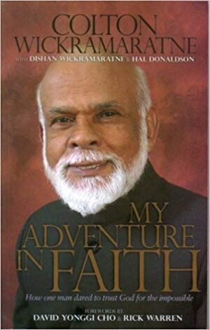 My Adventure in Faith- How One Man Dared to Trust God for the Impossible by : REV COLTON WICKRAMARATNE